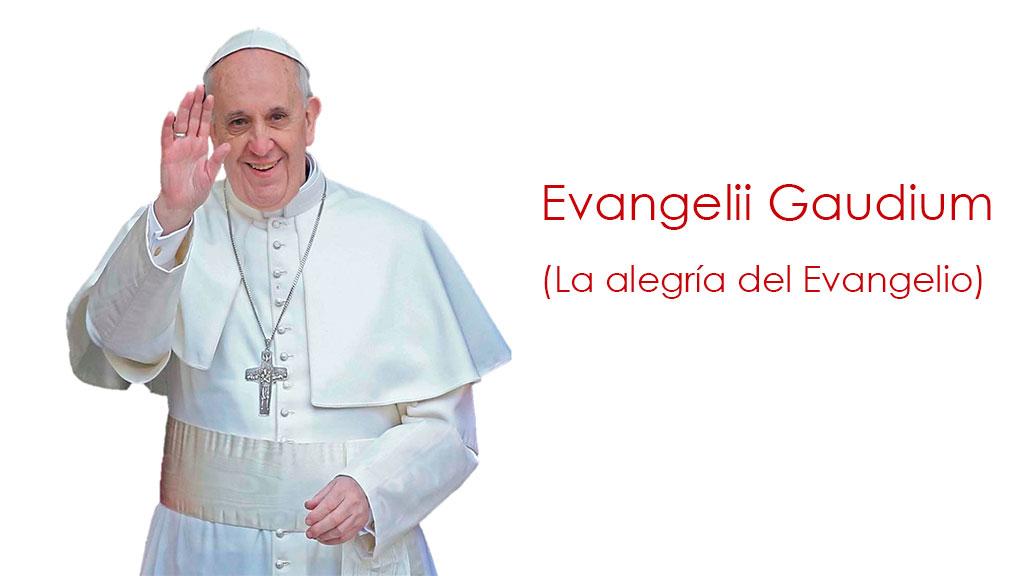"""Exhortación """"Evangelii Gaudium"""" del Papa Francisco sobre el anuncio del Evangelio en el mundo actual"""